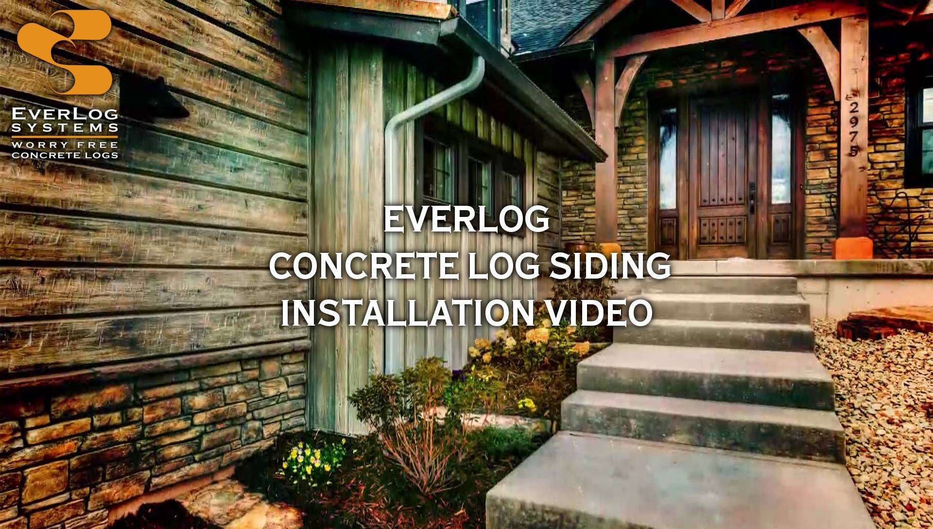 EverLog Concrete Log Siding Installation Video Thumbnail Image - made with Everlogs Concrete Logs, Siding, and Timbers